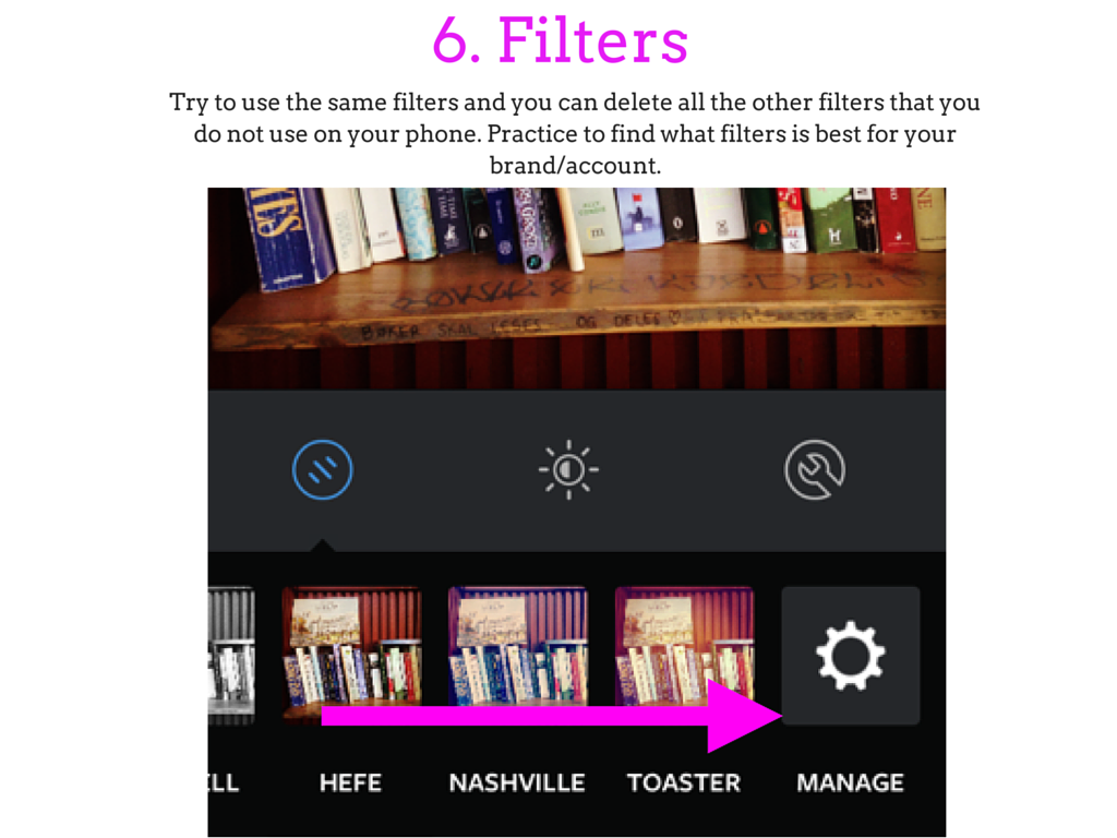 6. FiltersTry to use the same filters and you can delete all the other filters that you do not use on your phone. Practice to find what filters is best for your brand_account.